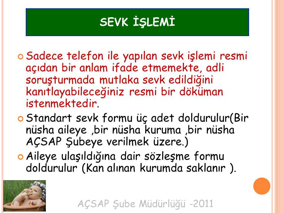 AÇSAP Şube Müdürlüğü -2011 SEVK İŞLEMİ Sadece telefon ile yapılan sevk işlemi resmi açıdan bir anlam ifade etmemekte, adli soruşturmada mutlaka sevk e