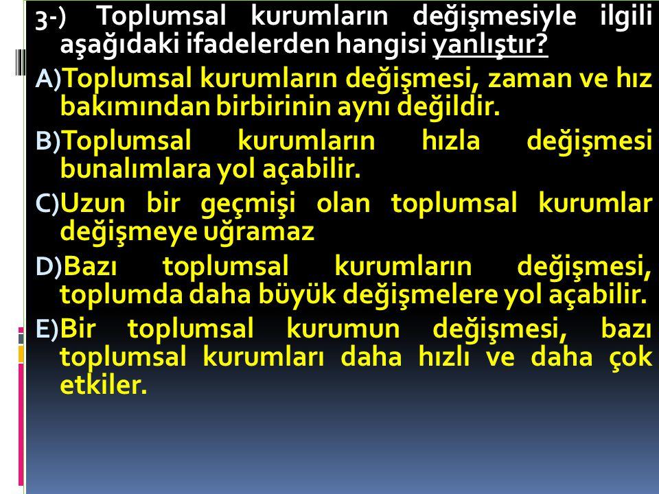 3-) Toplumsal kurumların değişmesiyle ilgili aşağıdaki ifadelerden hangisi yanlıştır.