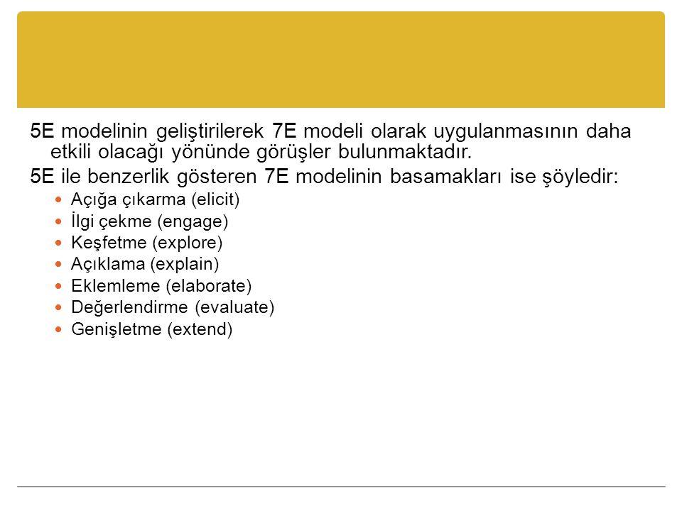 5E modelinin geliştirilerek 7E modeli olarak uygulanmasının daha etkili olacağı yönünde görüşler bulunmaktadır.