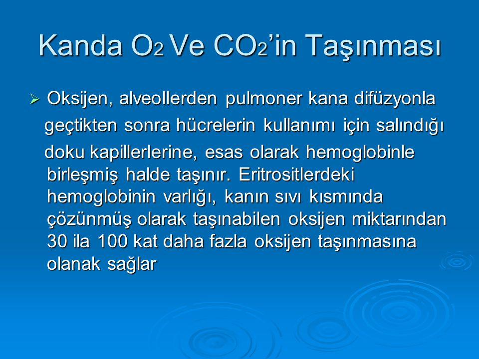 Kanda O 2 Ve CO 2 'in Taşınması  Oksijen, alveollerden pulmoner kana difüzyonla geçtikten sonra hücrelerin kullanımı için salındığı geçtikten sonra h
