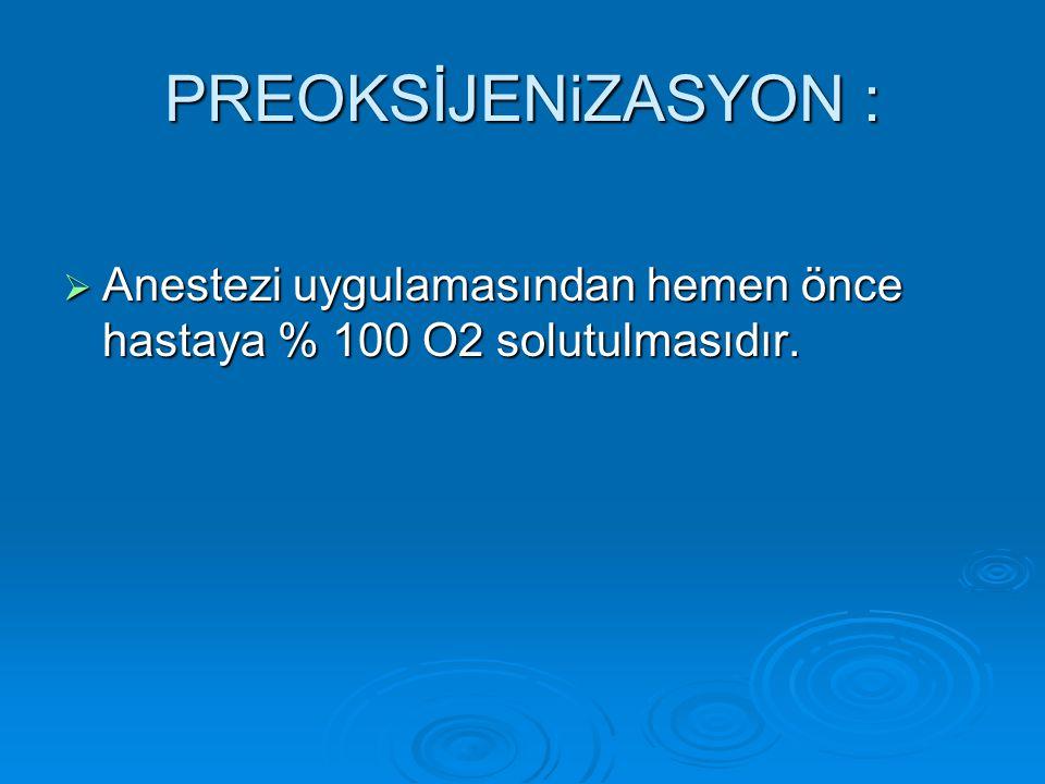 PREOKSİJENiZASYON :  Anestezi uygulamasından hemen önce hastaya % 100 O2 solutulmasıdır.