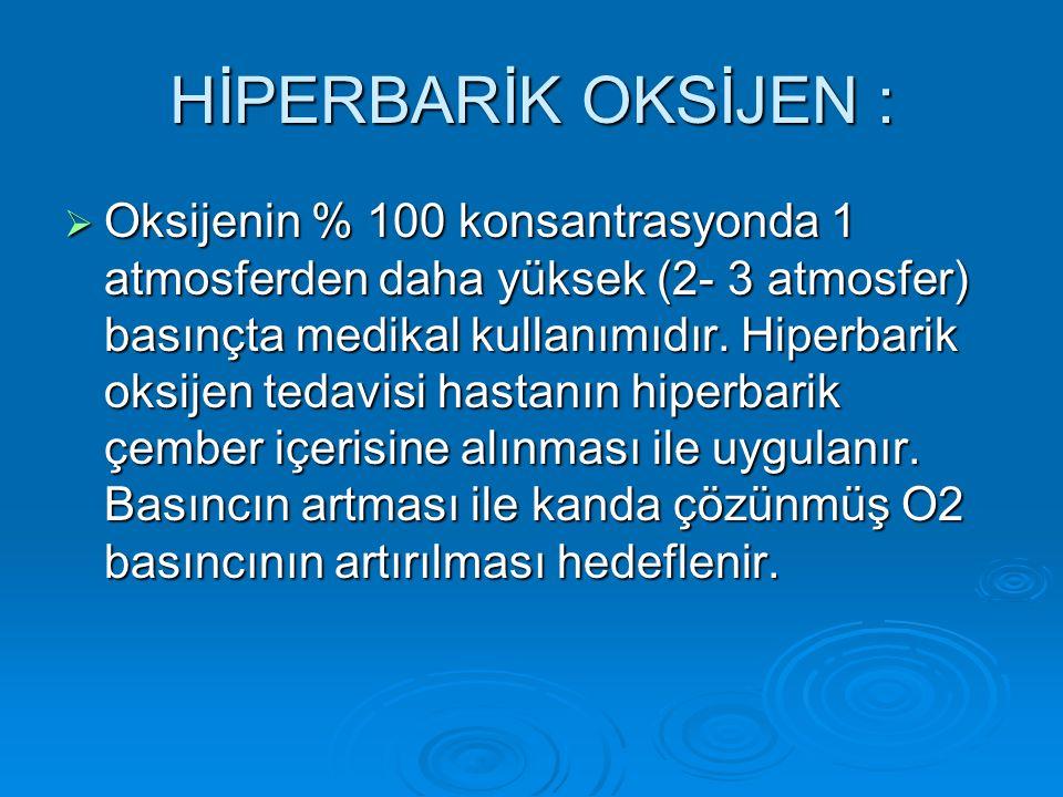 HİPERBARİK OKSİJEN :  Oksijenin % 100 konsantrasyonda 1 atmosferden daha yüksek (2- 3 atmosfer) basınçta medikal kullanımıdır. Hiperbarik oksijen ted