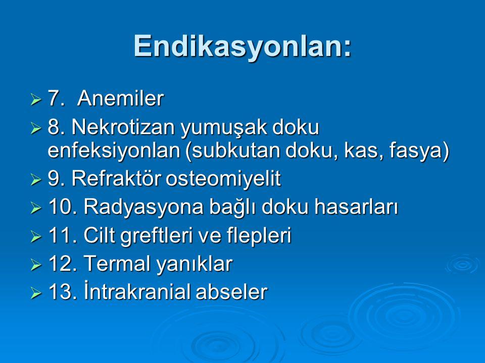 Endikasyonlan:  7. Anemiler  8. Nekrotizan yumuşak doku enfeksiyonlan (subkutan doku, kas, fasya)  9. Refraktör osteomiyelit  10. Radyasyona bağlı