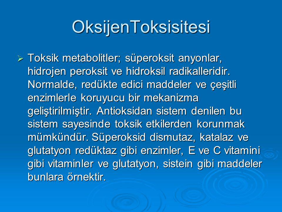 OksijenToksisitesi  Toksik metabolitler; süperoksit anyonlar, hidrojen peroksit ve hidroksil radikalleridir. Normalde, redükte edici maddeler ve çeşi