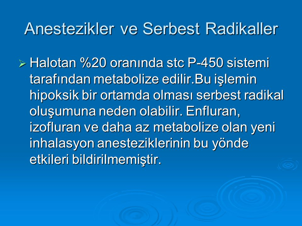Anestezikler ve Serbest Radikaller  Halotan %20 oranında stc P-450 sistemi tarafından metabolize edilir.Bu işlemin hipoksik bir ortamda olması serbes