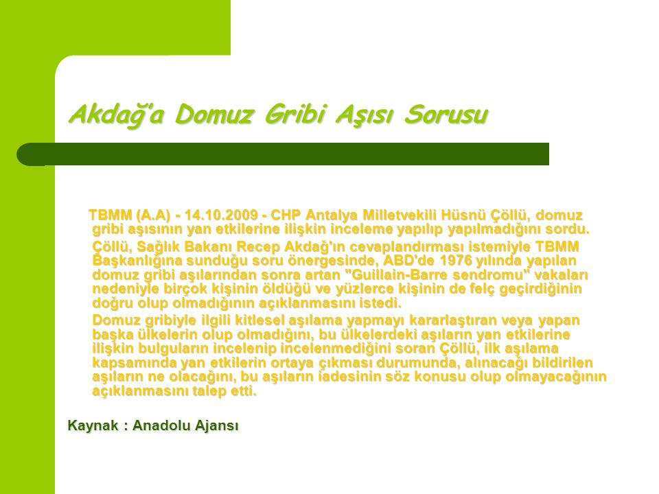 Akdağ'a Domuz Gribi Aşısı Sorusu TBMM (A.A) - 14.10.2009 - CHP Antalya Milletvekili Hüsnü Çöllü, domuz gribi aşısının yan etkilerine ilişkin inceleme yapılıp yapılmadığını sordu.