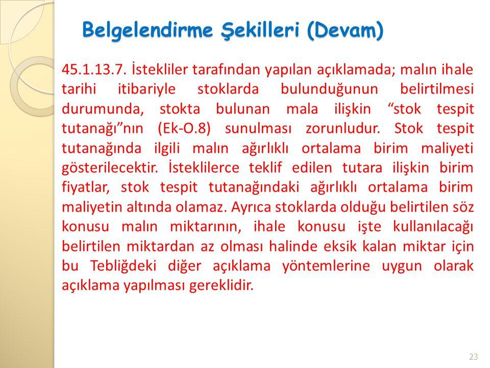 Belgelendirme Şekilleri (Devam) 45.1.13.7. İstekliler tarafından yapılan açıklamada; malın ihale tarihi itibariyle stoklarda bulunduğunun belirtilmesi