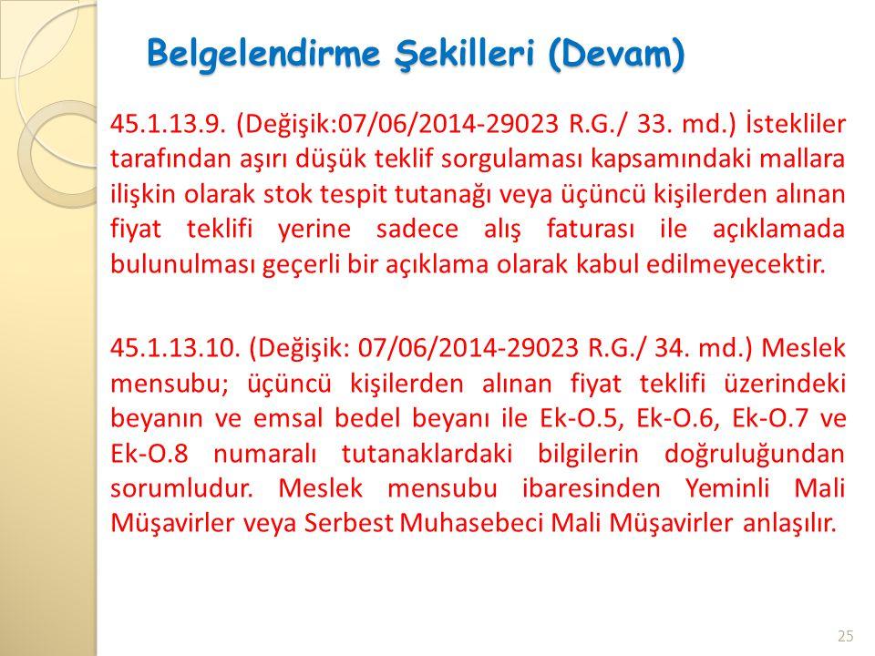 Belgelendirme Şekilleri (Devam) 45.1.13.9. (Değişik:07/06/2014-29023 R.G./ 33. md.) İstekliler tarafından aşırı düşük teklif sorgulaması kapsamındaki