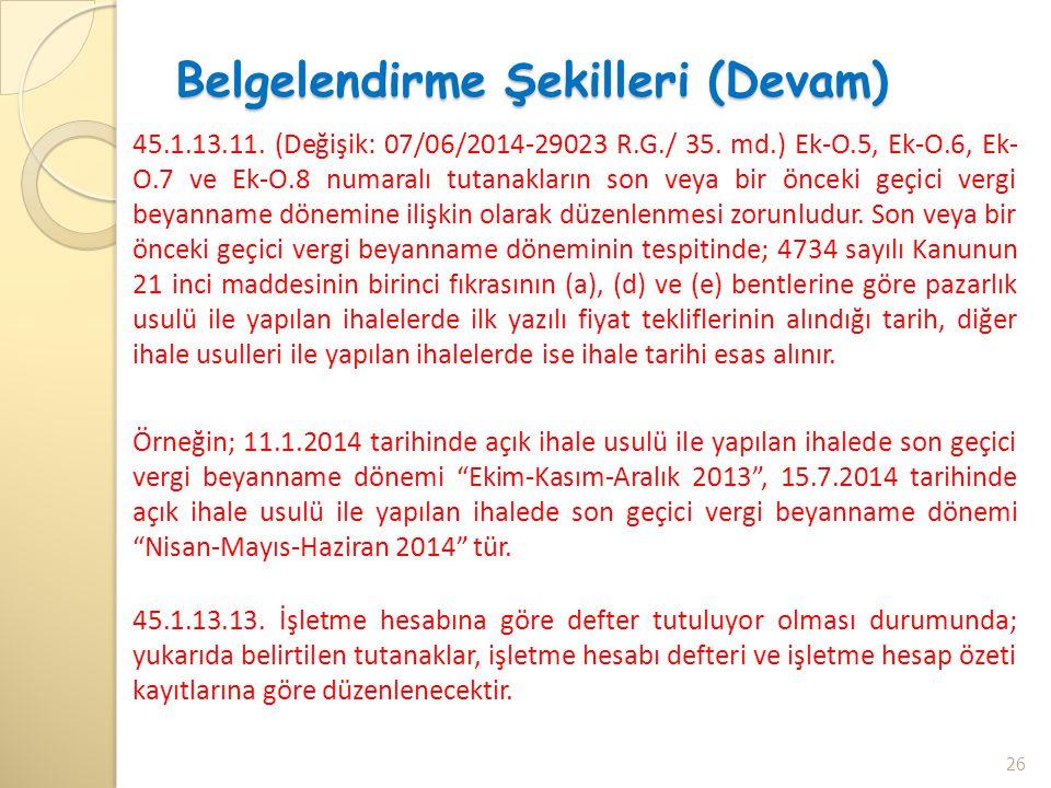 Belgelendirme Şekilleri (Devam) 45.1.13.11. (Değişik: 07/06/2014-29023 R.G./ 35. md.) Ek-O.5, Ek-O.6, Ek- O.7 ve Ek-O.8 numaralı tutanakların son veya