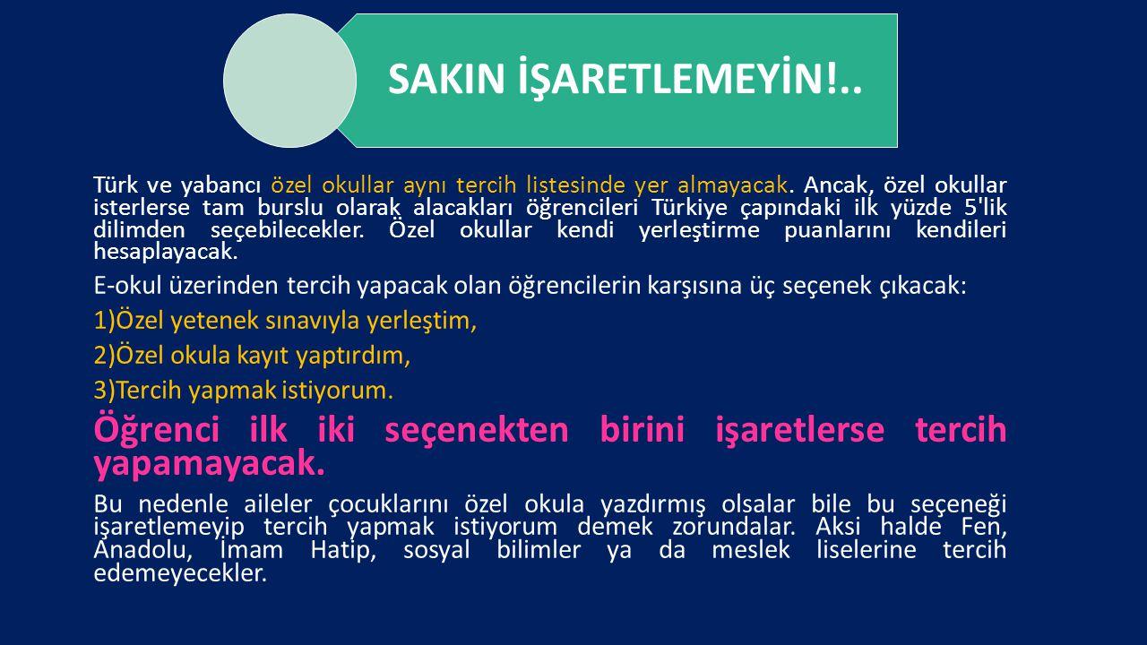 SAKIN İŞARETLEMEYİN!.. Türk ve yabancı özel okullar aynı tercih listesinde yer almayacak. Ancak, özel okullar isterlerse tam burslu olarak alacakları