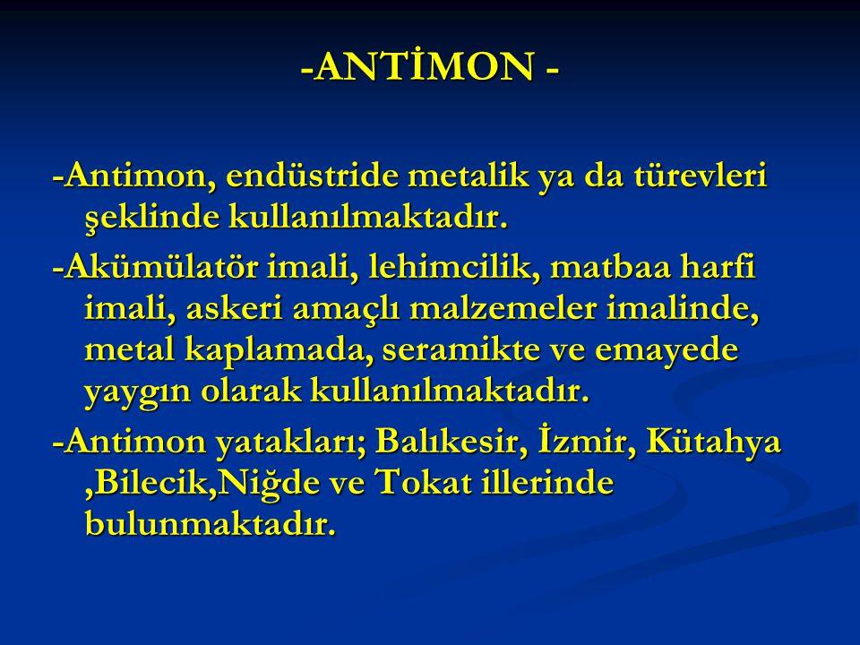 -ANTİMON - -Antimon, endüstride metalik ya da türevleri şeklinde kullanılmaktadır.