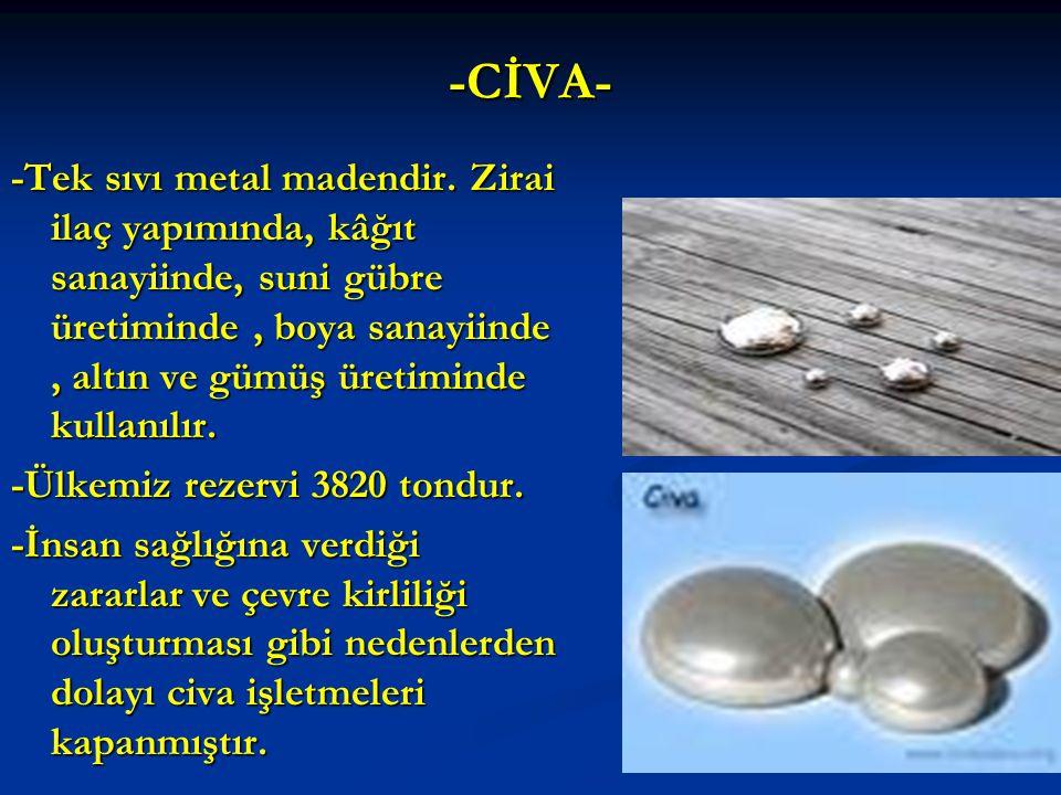-CİVA- -Tek sıvı metal madendir.