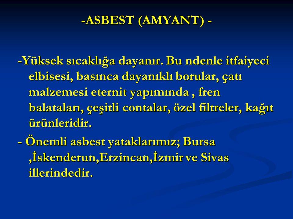 -ASBEST (AMYANT) - -Yüksek sıcaklığa dayanır.