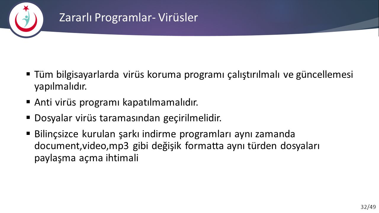 32/49 Zararlı Programlar- Virüsler  Tüm bilgisayarlarda virüs koruma programı çalıştırılmalı ve güncellemesi yapılmalıdır.  Anti virüs programı kapa