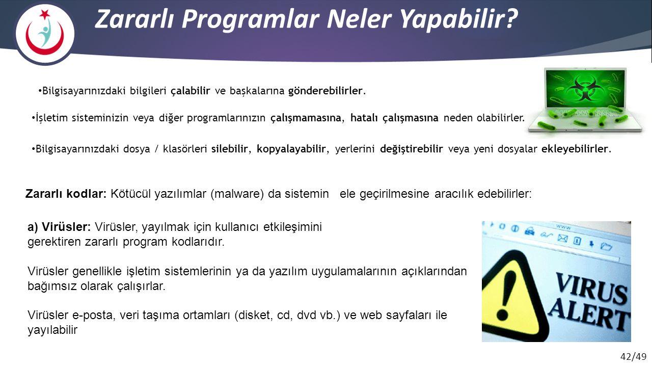 42/49 Zararlı Programlar Neler Yapabilir? Zararlı kodlar: Kötücül yazılımlar (malware) da sistemin ele geçirilmesine aracılık edebilirler: a) Virüsler