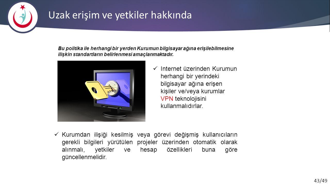 43/49 Uzak erişim ve yetkiler hakkında Internet üzerinden Kurumun herhangi bir yerindeki bilgisayar ağına erişen kişiler ve/veya kurumlar VPN teknoloj