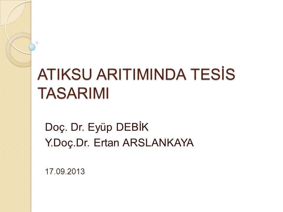 ATIKSU ARITIMINDA TESİS TASARIMI Doç. Dr. Eyüp DEBİK Y.Doç.Dr. Ertan ARSLANKAYA 17.09.2013