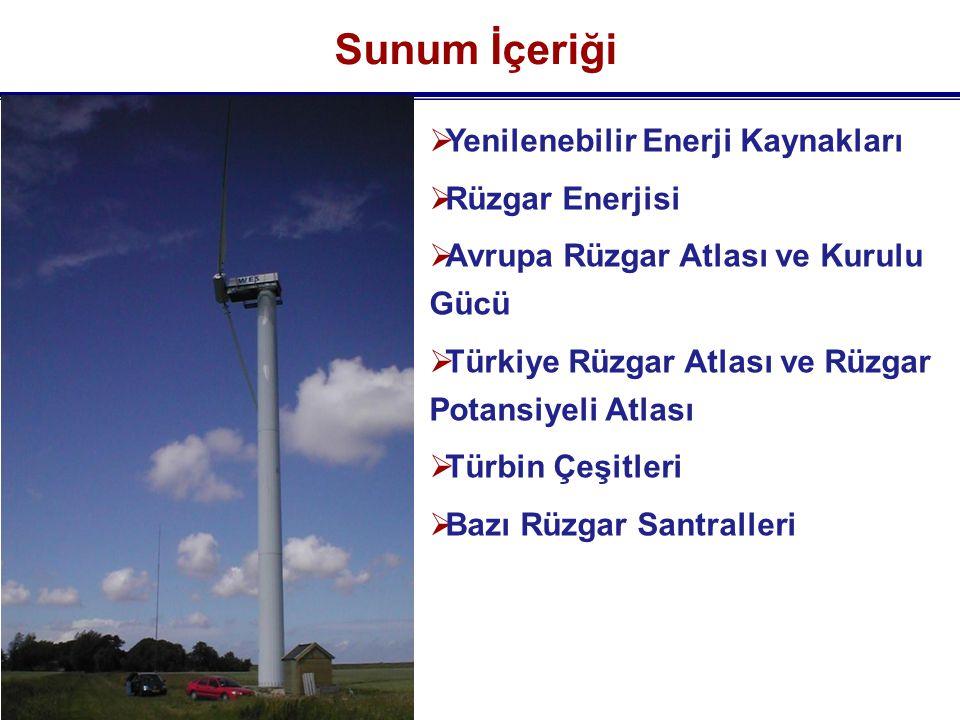  Yenilenebilir Enerji Kaynakları  Rüzgar Enerjisi  Avrupa Rüzgar Atlası ve Kurulu Gücü  Türkiye Rüzgar Atlası ve Rüzgar Potansiyeli Atlası  Türbin Çeşitleri  Bazı Rüzgar Santralleri Sunum İçeriği