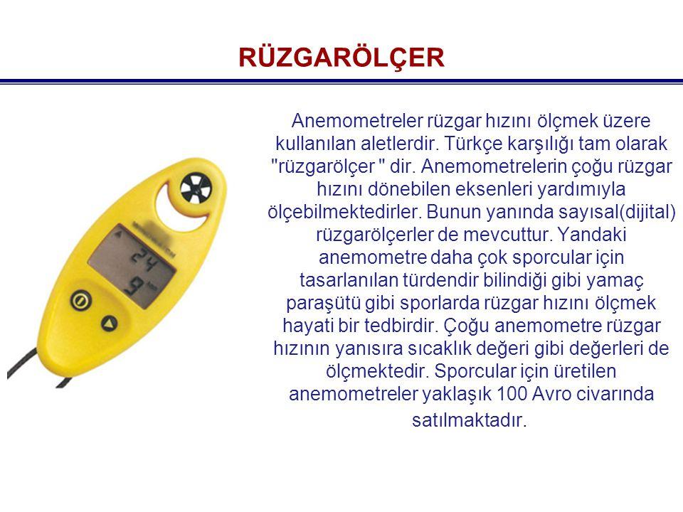 RÜZGARÖLÇER Anemometreler rüzgar hızını ölçmek üzere kullanılan aletlerdir.