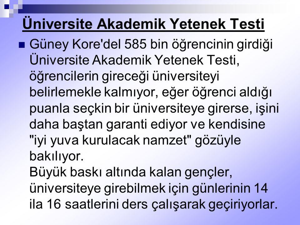 Üniversite Akademik Yetenek Testi Güney Kore'del 585 bin öğrencinin girdiği Üniversite Akademik Yetenek Testi, öğrencilerin gireceği üniversiteyi beli