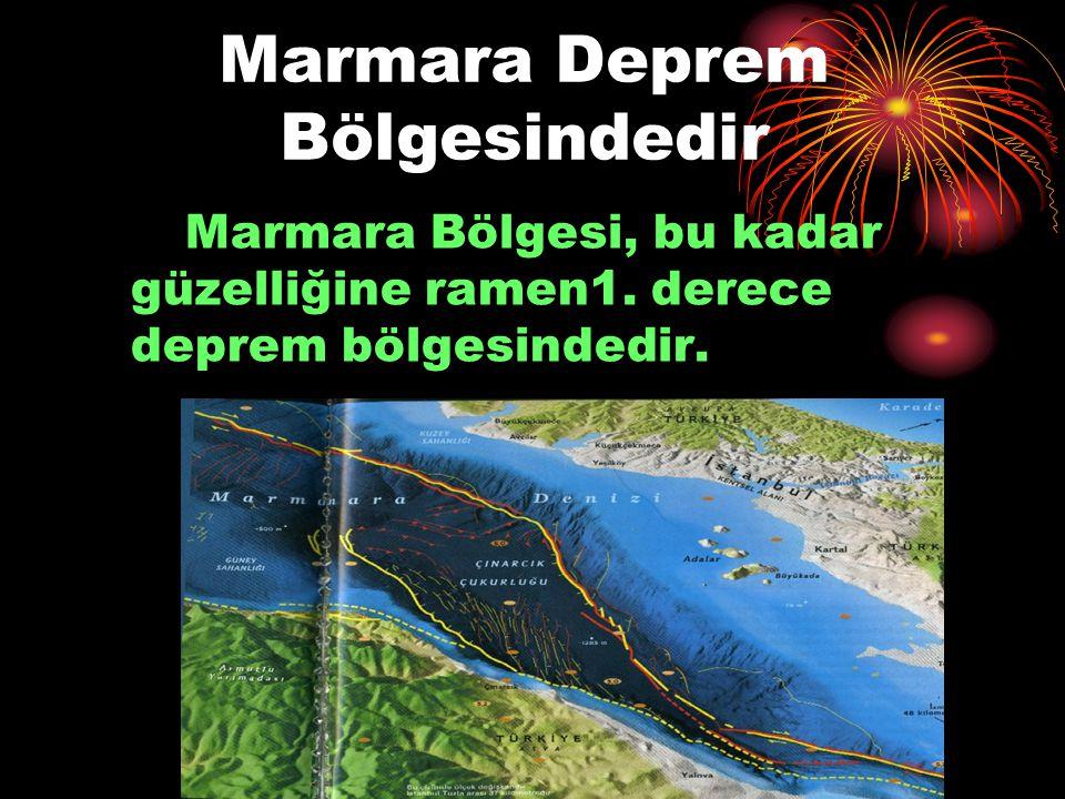 Marmara Deprem Bölgesindedir Marmara Bölgesi, bu kadar güzelliğine ramen1. derece deprem bölgesindedir.