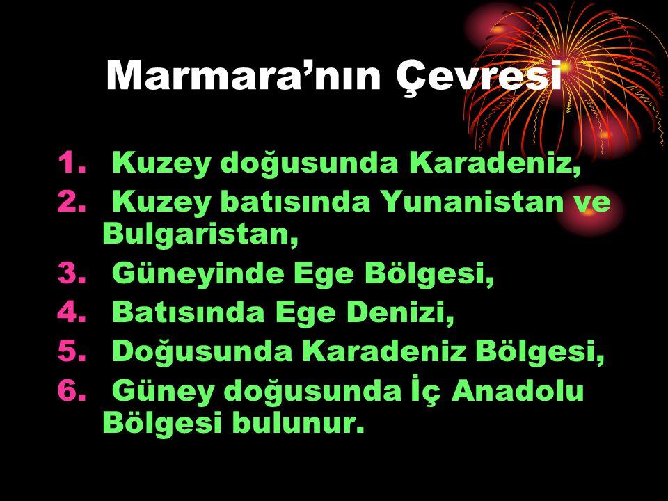 Marmara'nın Çevresi 1. Kuzey doğusunda Karadeniz, 2. Kuzey batısında Yunanistan ve Bulgaristan, 3. Güneyinde Ege Bölgesi, 4. Batısında Ege Denizi, 5.