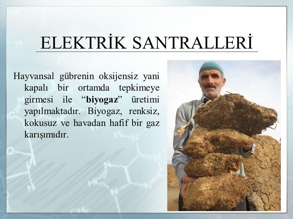 """ELEKTRİK SANTRALLERİ Hayvansal gübrenin oksijensiz yani kapalı bir ortamda tepkimeye girmesi ile """"biyogaz"""" üretimi yapılmaktadır. Biyogaz, renksiz, ko"""