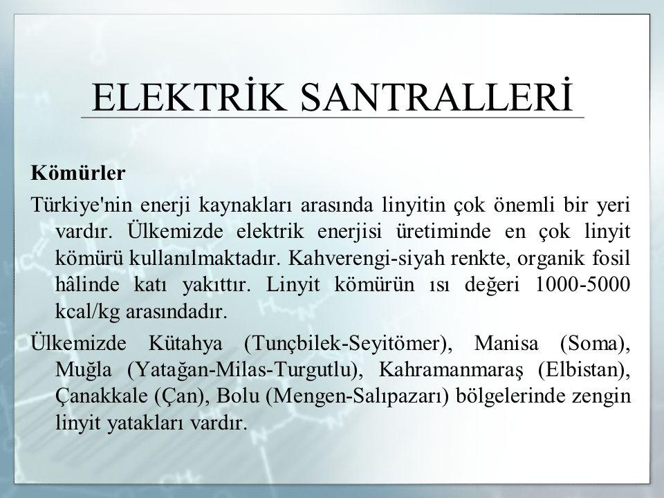 ELEKTRİK SANTRALLERİ Kömürler Türkiye'nin enerji kaynakları arasında linyitin çok önemli bir yeri vardır. Ülkemizde elektrik enerjisi üretiminde en ço