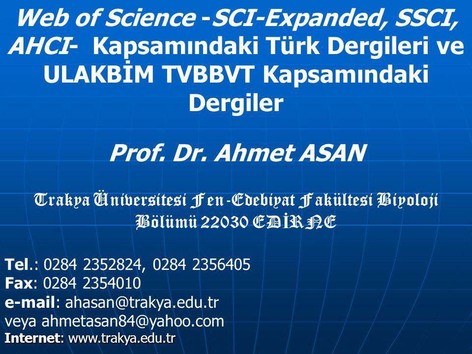 Web of Science -SCI-Expanded, SSCI, AHCI- Kapsamındaki Türk Dergileri ve ULAKBİM TVBBVT Kapsamındaki Dergiler Prof. Dr. Ahmet ASAN Trakya Üniversitesi