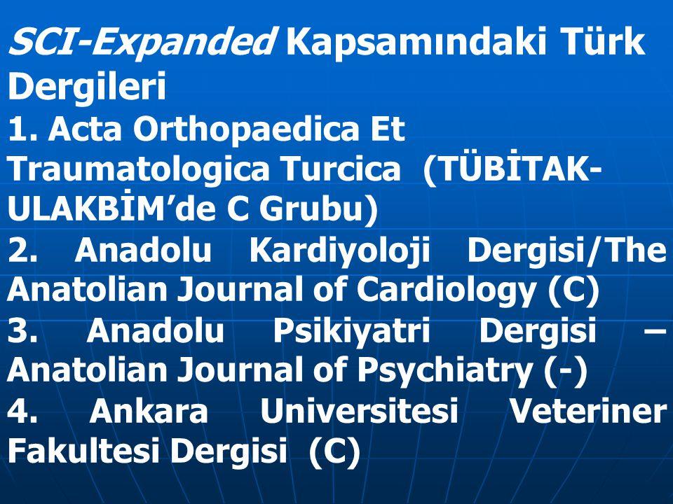SCI-Expanded Kapsamındaki Türk Dergileri 1. Acta Orthopaedica Et Traumatologica Turcica (TÜBİTAK- ULAKBİM'de C Grubu) 2. Anadolu Kardiyoloji Dergisi/