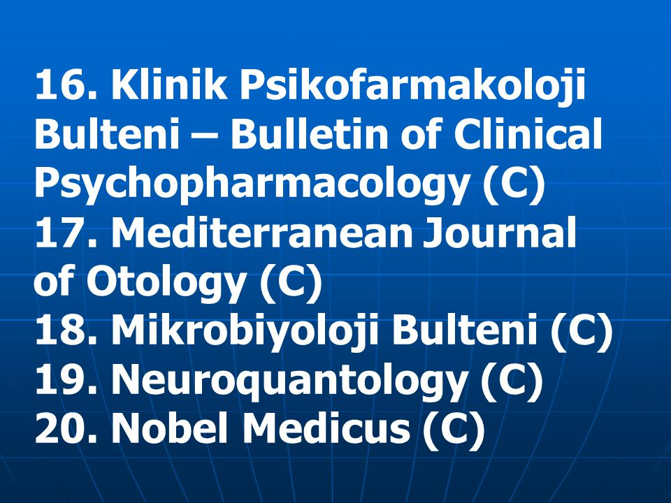 16. Klinik Psikofarmakoloji Bulteni – Bulletin of Clinical Psychopharmacology (C)‏ 17.