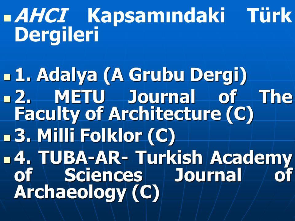 AHCI Kapsamındaki Türk Dergileri 1. Adalya (A Grubu Dergi) 1. Adalya (A Grubu Dergi) 2. METU Journal of The Faculty of Architecture (C) 2. METU Jou