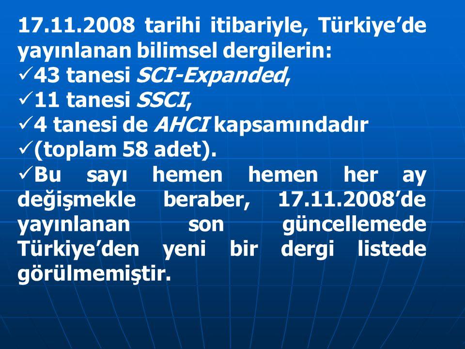 17.11.2008 tarihi itibariyle, Türkiye'de yayınlanan bilimsel dergilerin: 43 tanesi SCI-Expanded, 11 tanesi SSCI, 4 tanesi de AHCI kapsamındadır (topla