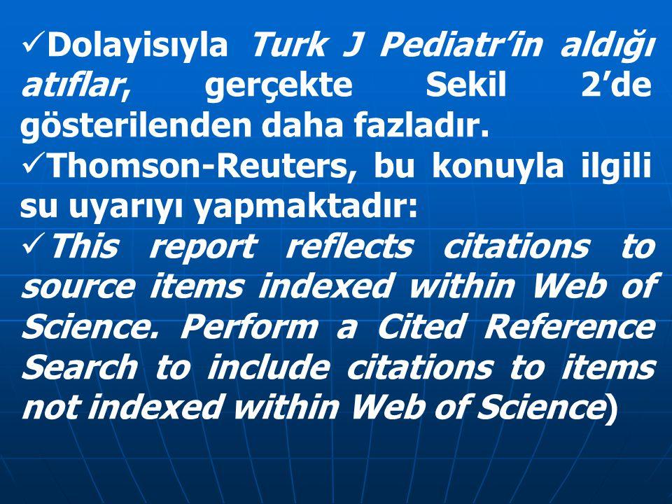 Dolayisıyla Turk J Pediatr'in aldığı atıflar, gerçekte Sekil 2'de gösterilenden daha fazladır. Thomson-Reuters, bu konuyla ilgili su uyarıyı yapmaktad