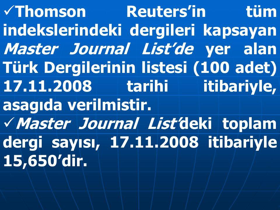 Thomson Reuters'in tüm indekslerindeki dergileri kapsayan Master Journal List'de yer alan Türk Dergilerinin listesi (100 adet) 17.11.2008 tarihi itibariyle, asagıda verilmistir.