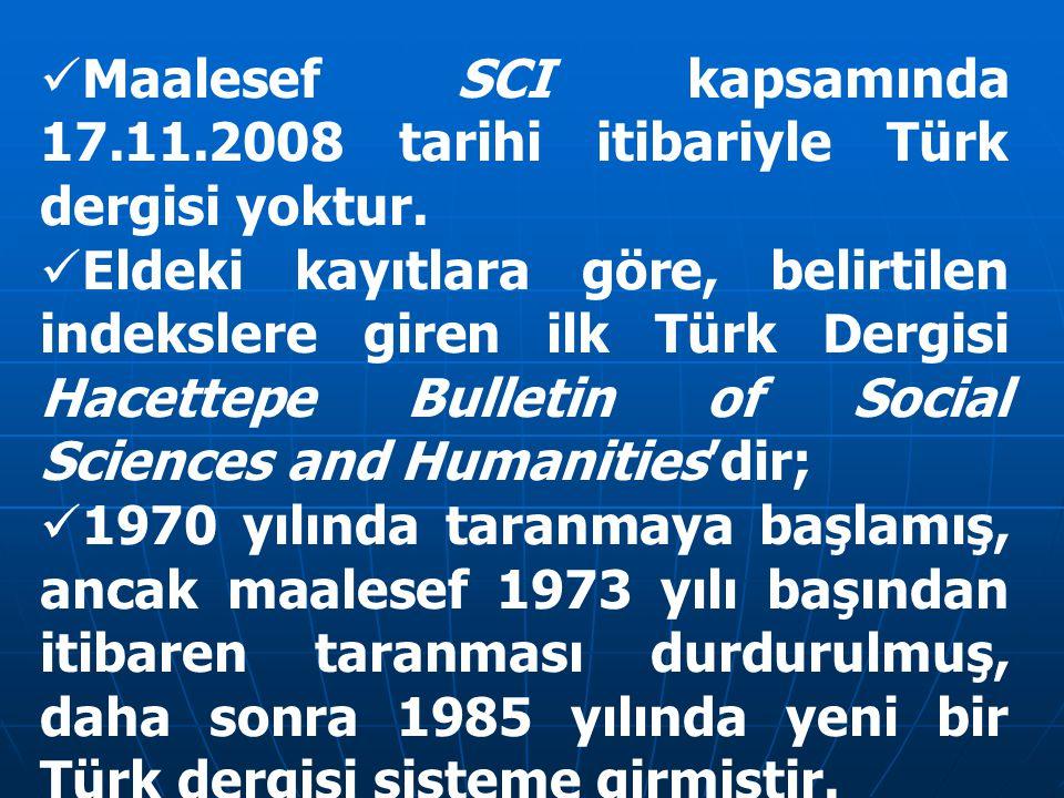 Maalesef SCI kapsamında 17.11.2008 tarihi itibariyle Türk dergisi yoktur. Eldeki kayıtlara göre, belirtilen indekslere giren ilk Türk Dergisi Hacettep