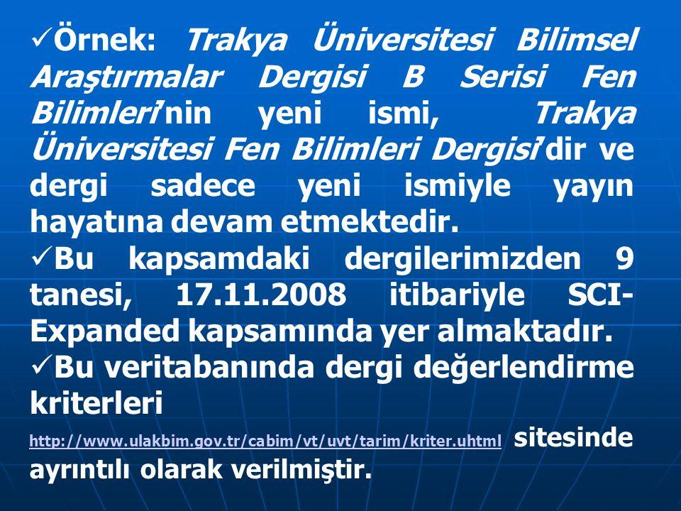 Örnek: Trakya Üniversitesi Bilimsel Araştırmalar Dergisi B Serisi Fen Bilimleri'nin yeni ismi, Trakya Üniversitesi Fen Bilimleri Dergisi'dir ve dergi
