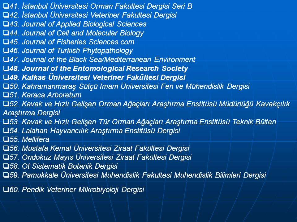  41. İstanbul Üniversitesi Orman Fakültesi Dergisi Seri B  42. İstanbul Üniversitesi Veteriner Fakültesi Dergisi  43. Journal of Applied Biological