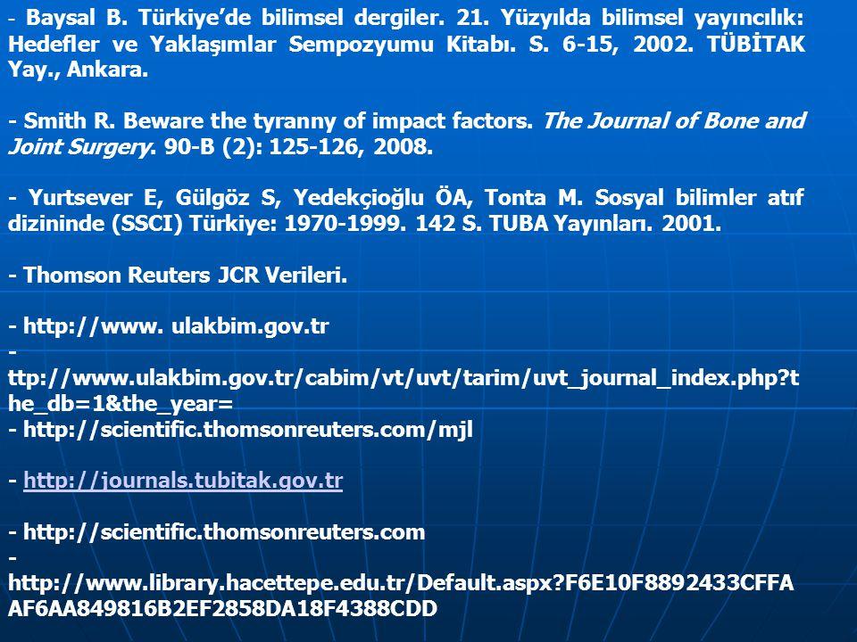 - Baysal B. Türkiye'de bilimsel dergiler. 21. Yüzyılda bilimsel yayıncılık: Hedefler ve Yaklaşımlar Sempozyumu Kitabı. S. 6-15, 2002. TÜBİTAK Yay., An