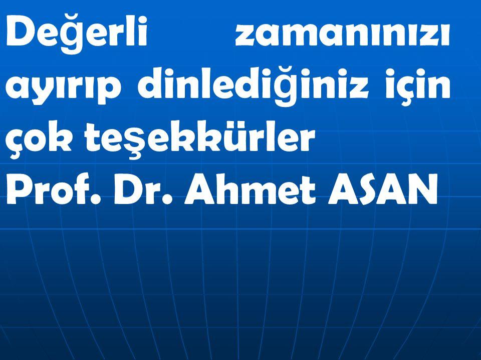 De ğ erli zamanınızı ayırıp dinledi ğ iniz için çok te ş ekkürler Prof. Dr. Ahmet ASAN