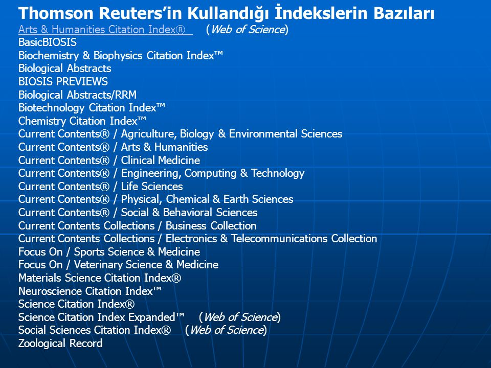 Thomson Reuters'in Kullandığı İndekslerin Bazıları Arts & Humanities Citation Index® Arts & Humanities Citation Index® (Web of Science) BasicBIOSIS Bi