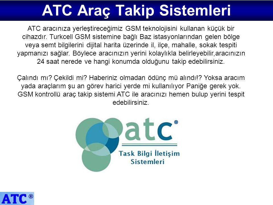 ATC Araç Takip Sistemleri ATC aracınıza yerleştireceğimiz GSM teknolojisini kullanan küçük bir cihazdır. Turkcell GSM sistemine bağlı Baz istasyonları