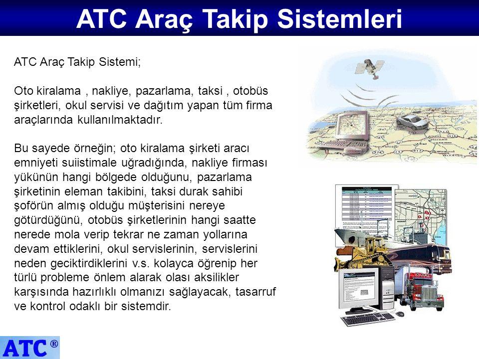 ATC Araç Takip Sistemi; Oto kiralama, nakliye, pazarlama, taksi, otobüs şirketleri, okul servisi ve dağıtım yapan tüm firma araçlarında kullanılmaktad