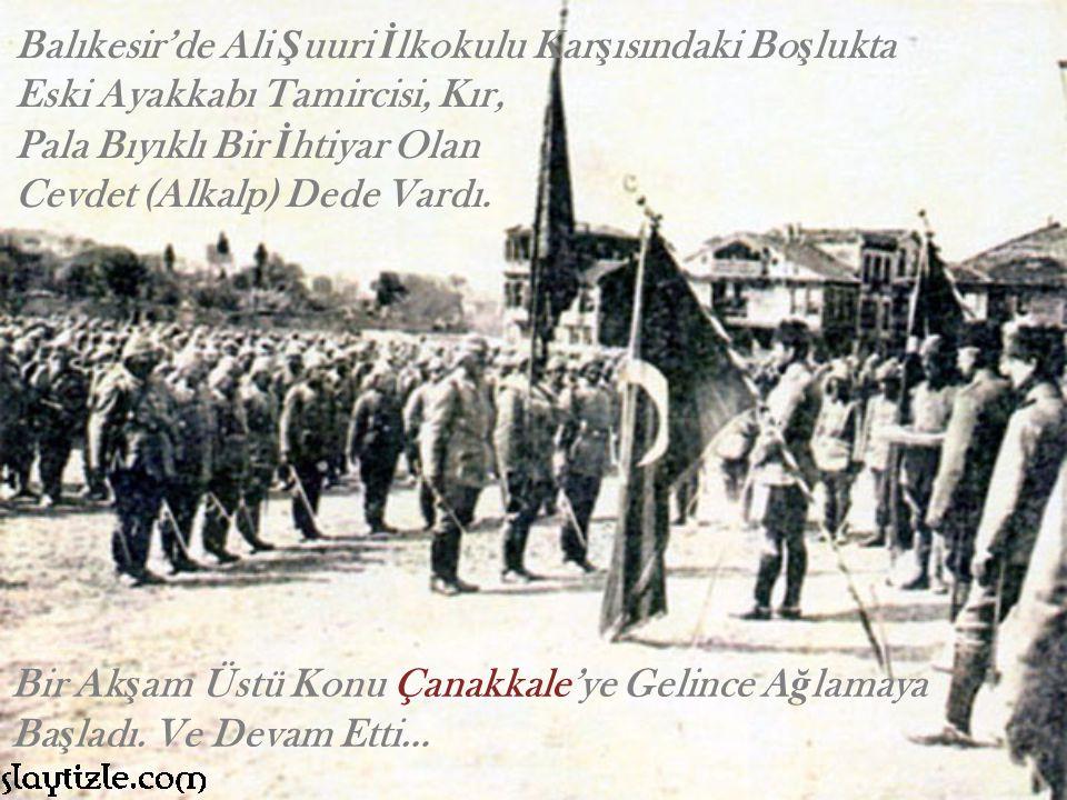 Balıkesir'de Ali Ş uuri İ lkokulu Kar ş ısındaki Bo ş lukta Eski Ayakkabı Tamircisi, Kır, Pala Bıyıklı Bir İ htiyar Olan Cevdet (Alkalp) Dede Vardı.