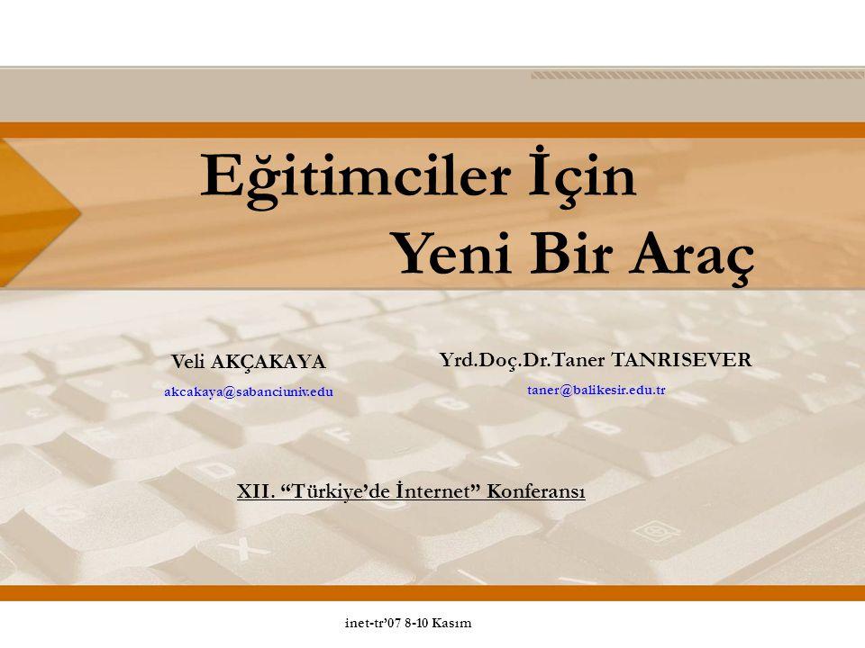 Eğitimciler İçin Yeni Bir Araç Veli AKÇAKAYA akcakaya@sabanciuniv.edu Yrd.Doç.Dr.Taner TANRISEVER taner@balikesir.edu.tr XII.