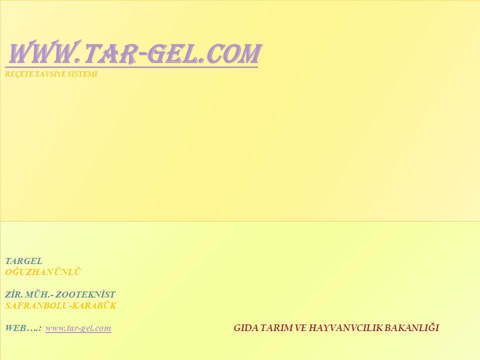 WWW.TAR-GEL.COM WWW.TAR-GEL.COM REÇETE TAVSİYE SİSTEMİ WWW.TAR-GEL.COM WWW.TAR-GEL.COM REÇETE TAVSİYE SİSTEMİ TARGEL OĞUZHAN ÜNLÜ ZİR. MÜH.- ZOOTEKNİS