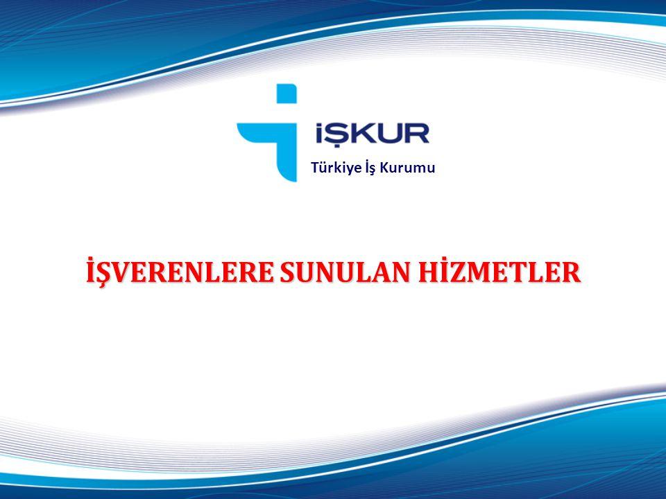 İŞVERENLERE SUNULAN HİZMETLER Türkiye İş Kurumu