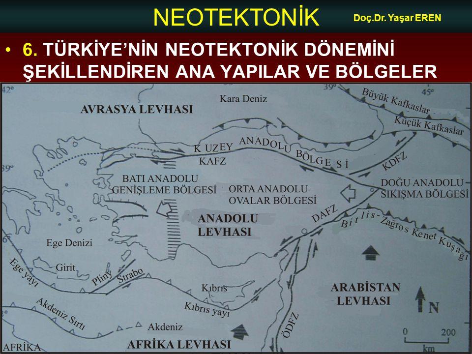NEOTEKTONİK Doç.Dr. Yaşar EREN 6. TÜRKİYE'NİN NEOTEKTONİK DÖNEMİNİ ŞEKİLLENDİREN ANA YAPILAR VE BÖLGELER