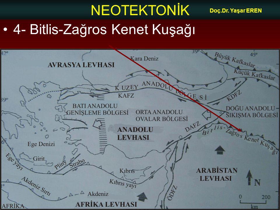 NEOTEKTONİK Doç.Dr. Yaşar EREN 4- Bitlis-Zağros Kenet Kuşağı