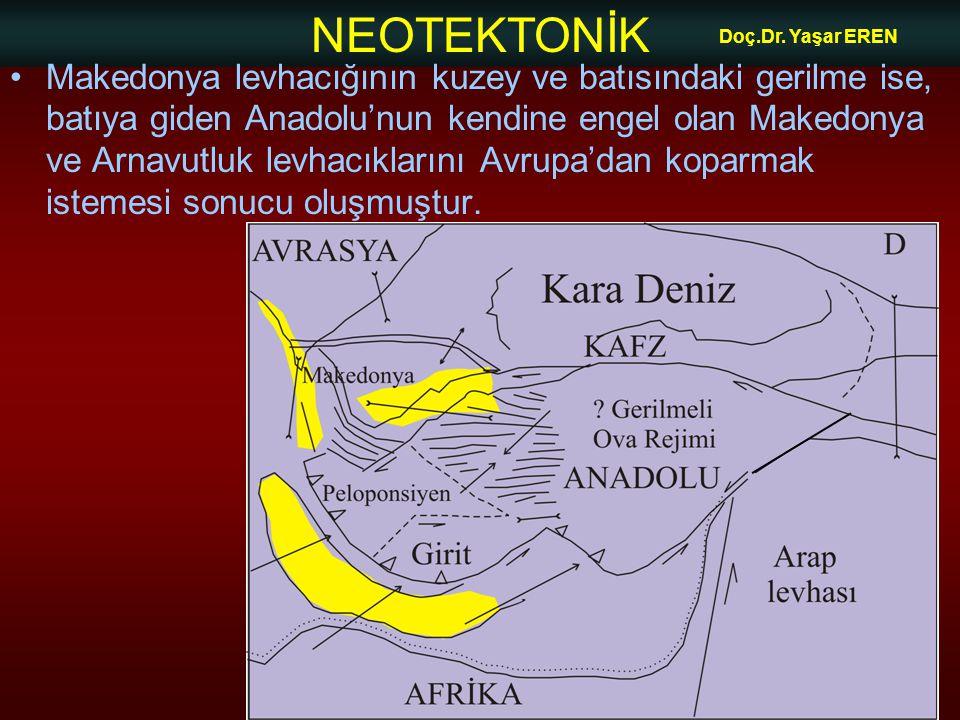 NEOTEKTONİK Doç.Dr. Yaşar EREN Makedonya levhacığının kuzey ve batısındaki gerilme ise, batıya giden Anadolu'nun kendine engel olan Makedonya ve Arnav